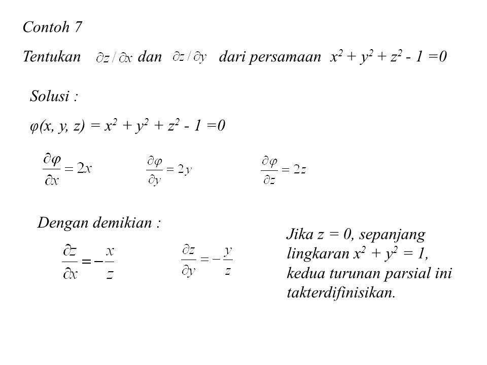 Contoh 7 Tentukan dan dari persamaan x2 + y2 + z2 - 1 =0. Solusi : φ(x, y, z) = x2 + y2 + z2 - 1 =0.