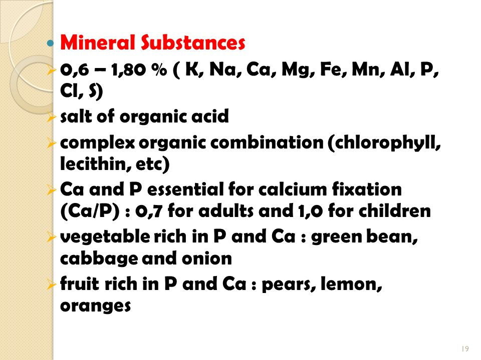 Mineral Substances 0,6 – 1,80 % ( K, Na, Ca, Mg, Fe, Mn, Al, P, Cl, S)