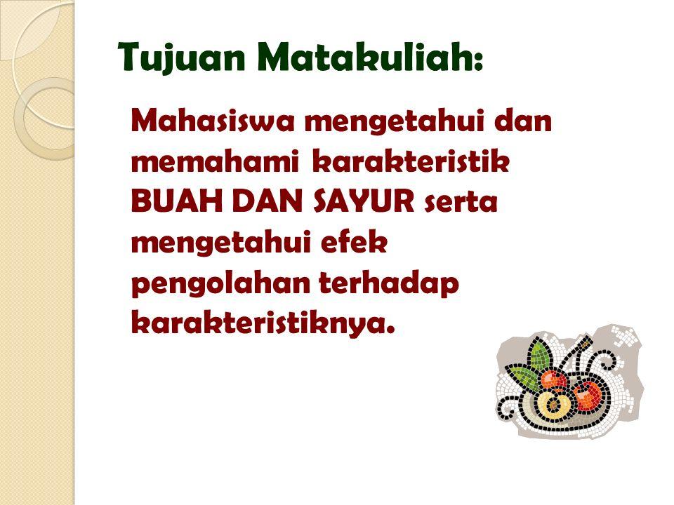 Tujuan Matakuliah: Mahasiswa mengetahui dan memahami karakteristik BUAH DAN SAYUR serta mengetahui efek pengolahan terhadap karakteristiknya.