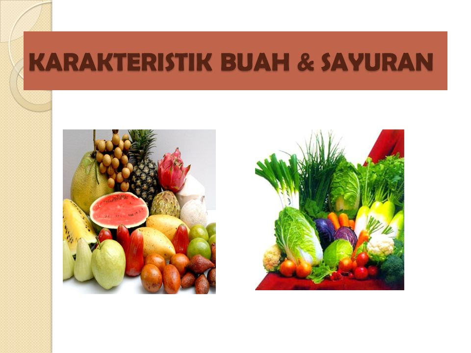 KARAKTERISTIK BUAH & SAYURAN