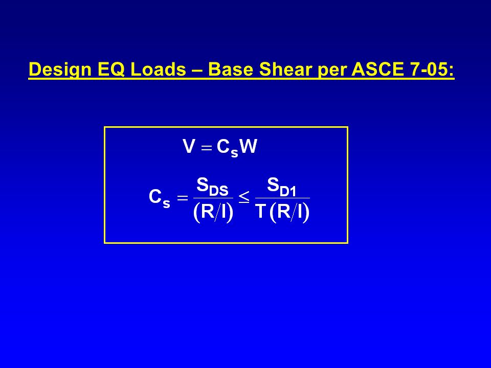 Design EQ Loads – Base Shear per ASCE 7-05: