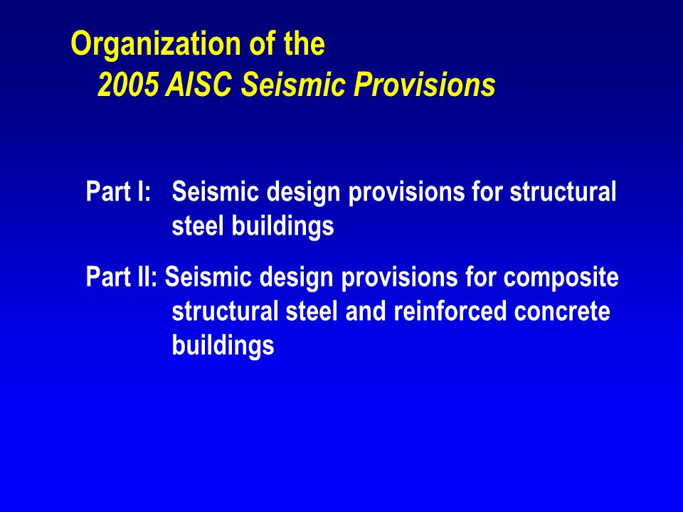 Organization of the 2005 AISC Seismic Provisions