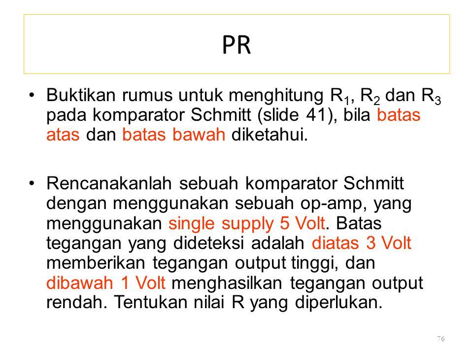 PR Buktikan rumus untuk menghitung R1, R2 dan R3 pada komparator Schmitt (slide 41), bila batas atas dan batas bawah diketahui.