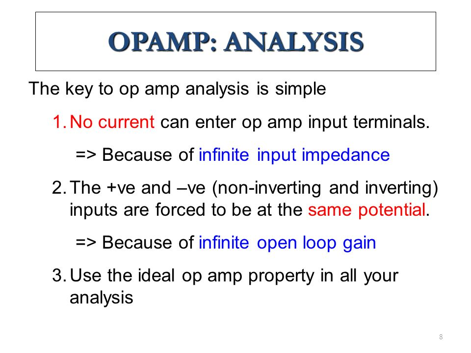 OPAMP: ANALYSIS The key to op amp analysis is simple