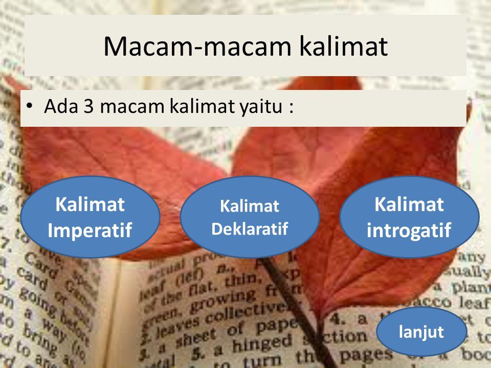 Macam-macam kalimat Ada 3 macam kalimat yaitu : Kalimat Imperatif