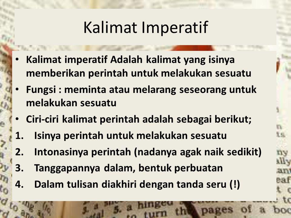 Kalimat Imperatif Kalimat imperatif Adalah kalimat yang isinya memberikan perintah untuk melakukan sesuatu.