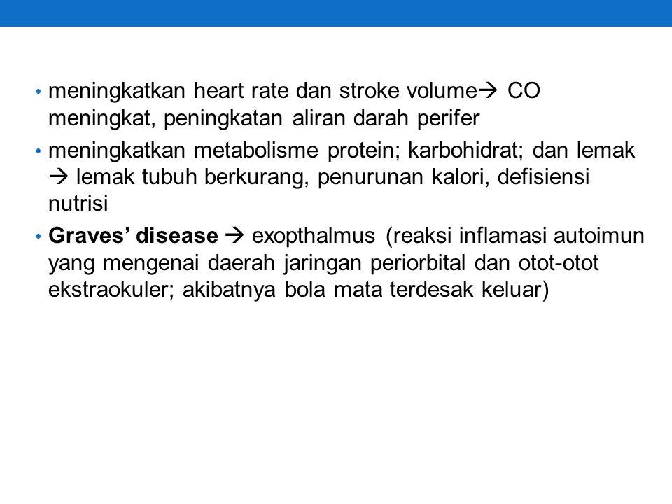 meningkatkan heart rate dan stroke volume CO meningkat, peningkatan aliran darah perifer