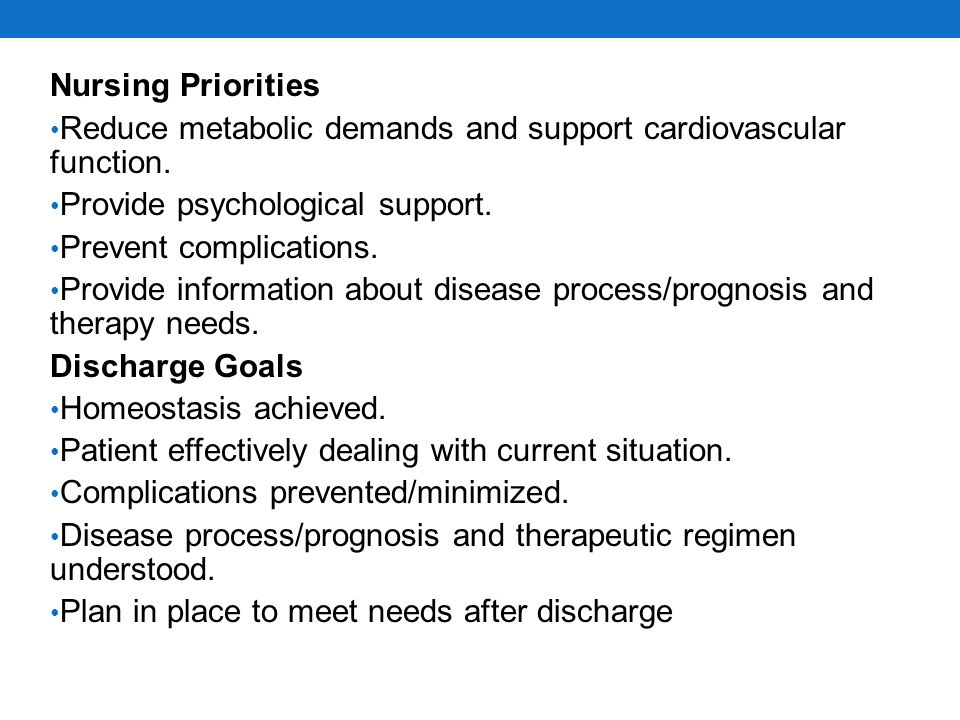 Nursing Priorities Reduce metabolic demands and support cardiovascular function. Provide psychological support.