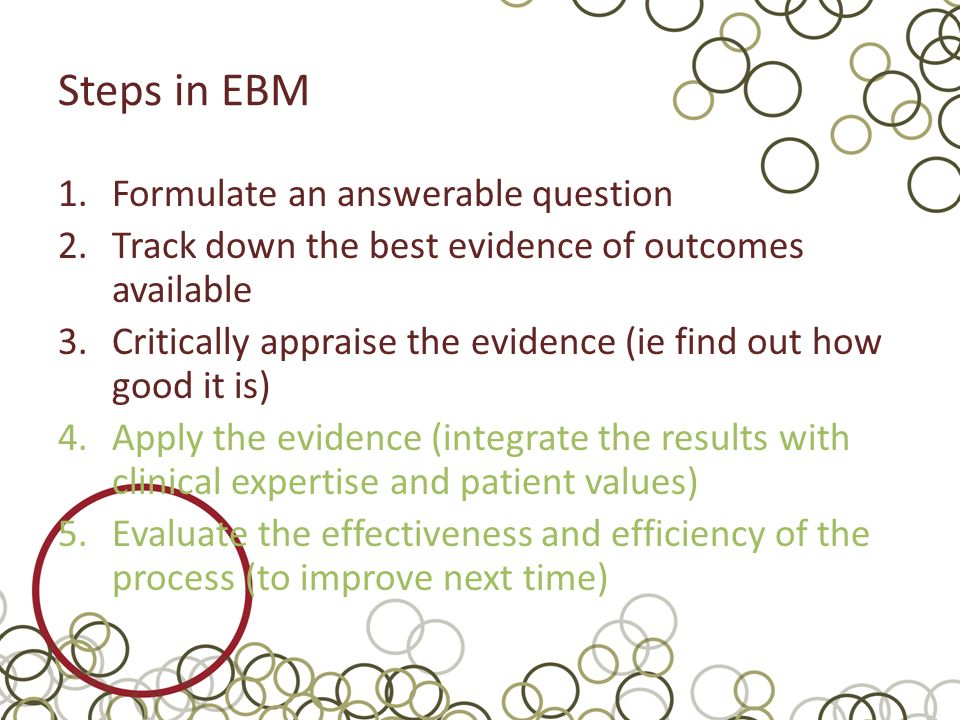 Steps in EBM Formulate an answerable question
