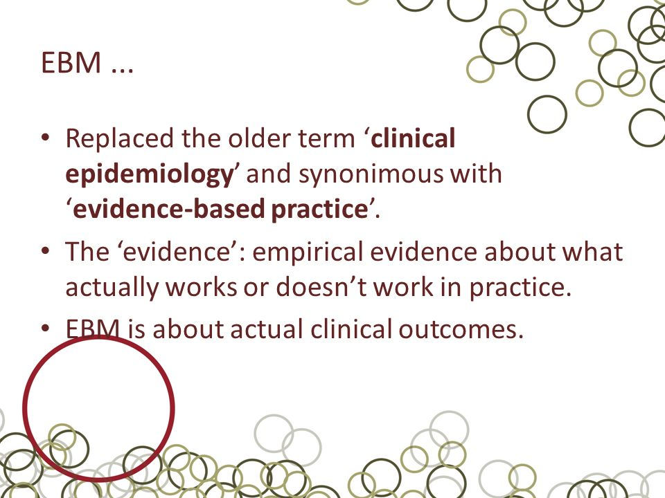 EBM ... Replaced the older term 'clinical epidemiology' and synonimous with 'evidence-based practice'.