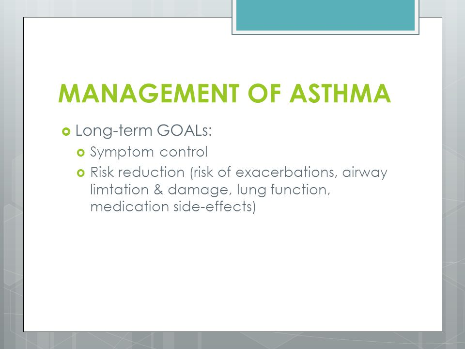 MANAGEMENT OF ASTHMA Long-term GOALs: Symptom control