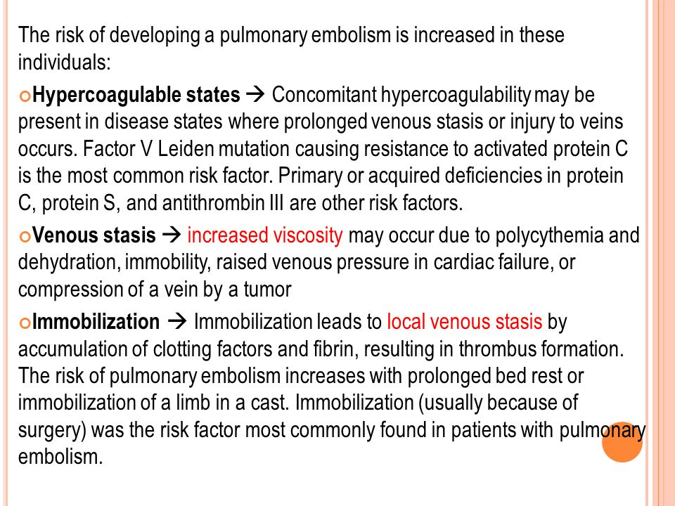 The risk of developing a pulmonary embolism is increased in these individuals: