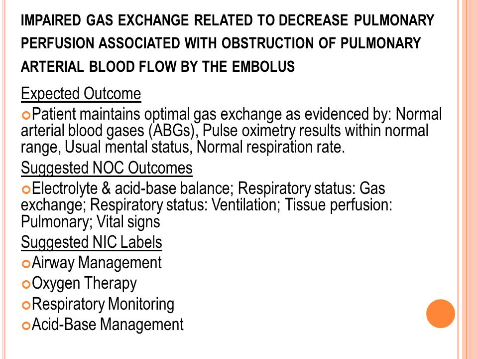 impaired gas exchange related to decrease pulmonary perfusion associated with obstruction of pulmonary arterial blood flow by the embolus