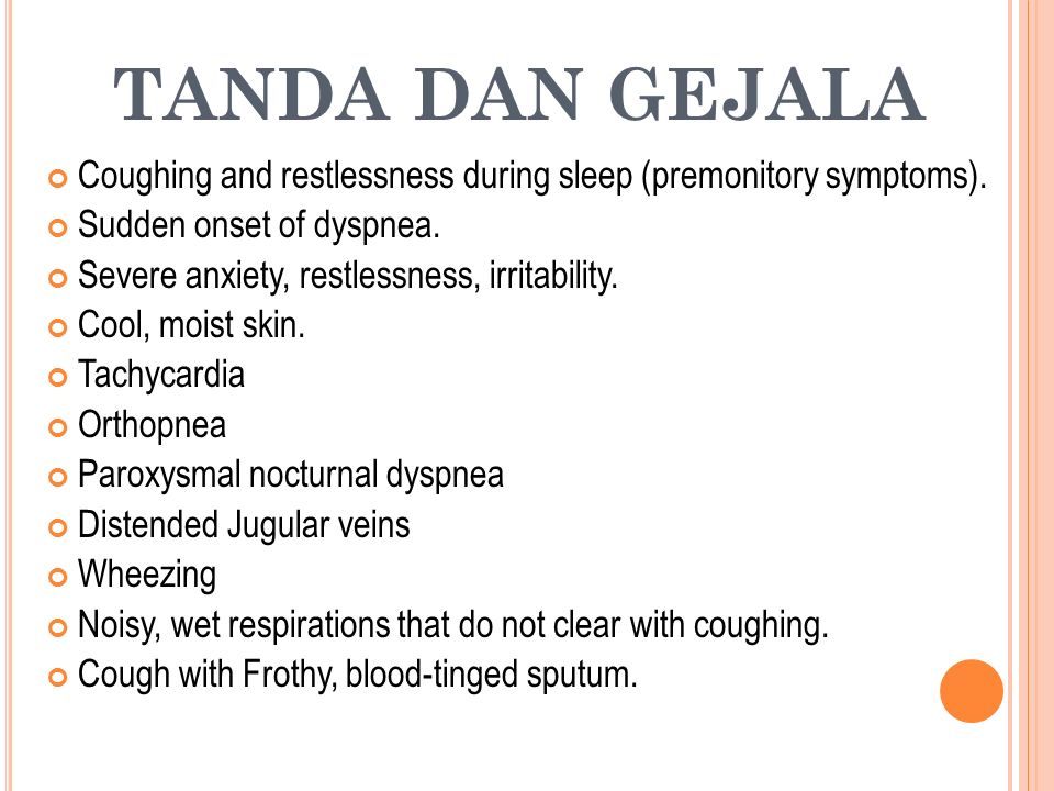TANDA DAN GEJALA Coughing and restlessness during sleep (premonitory symptoms). Sudden onset of dyspnea.