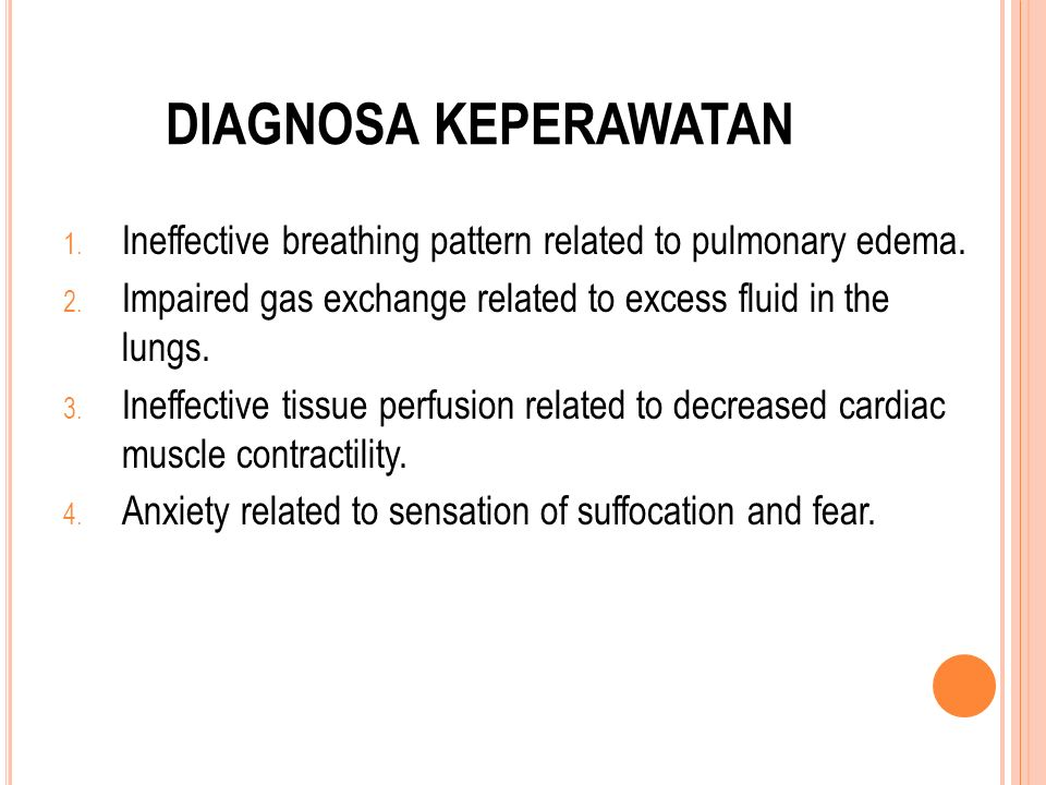 DIAGNOSA KEPERAWATAN Ineffective breathing pattern related to pulmonary edema. Impaired gas exchange related to excess fluid in the lungs.