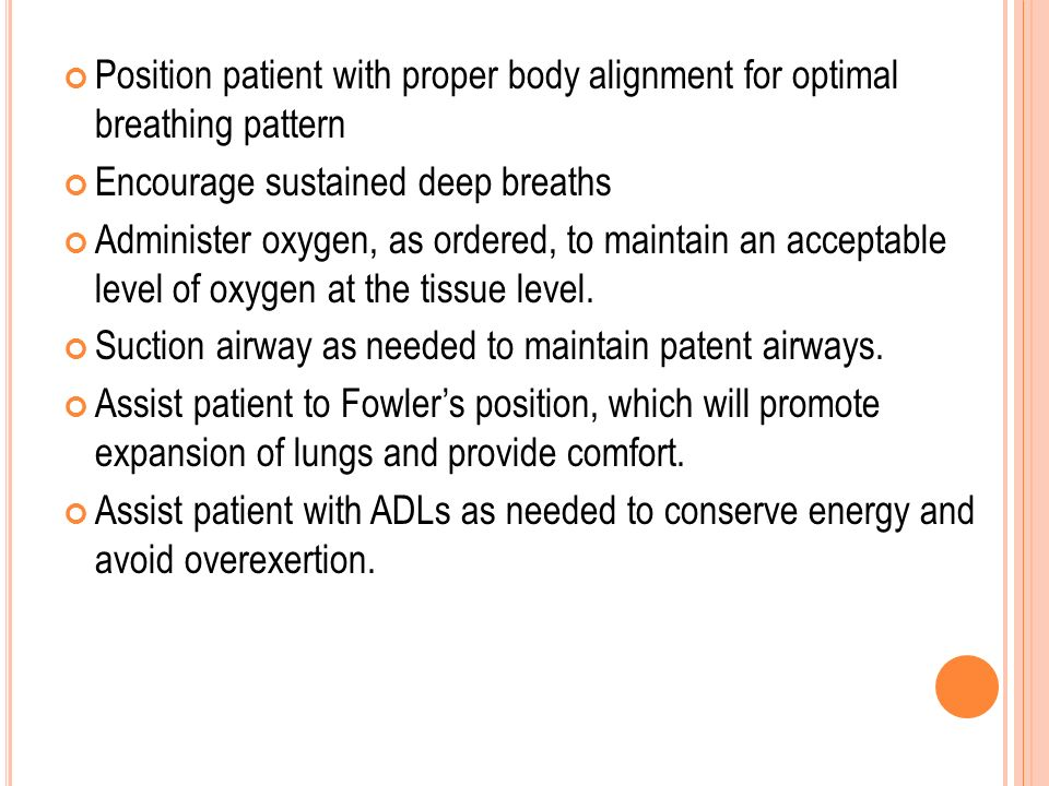 Position patient with proper body alignment for optimal breathing pattern