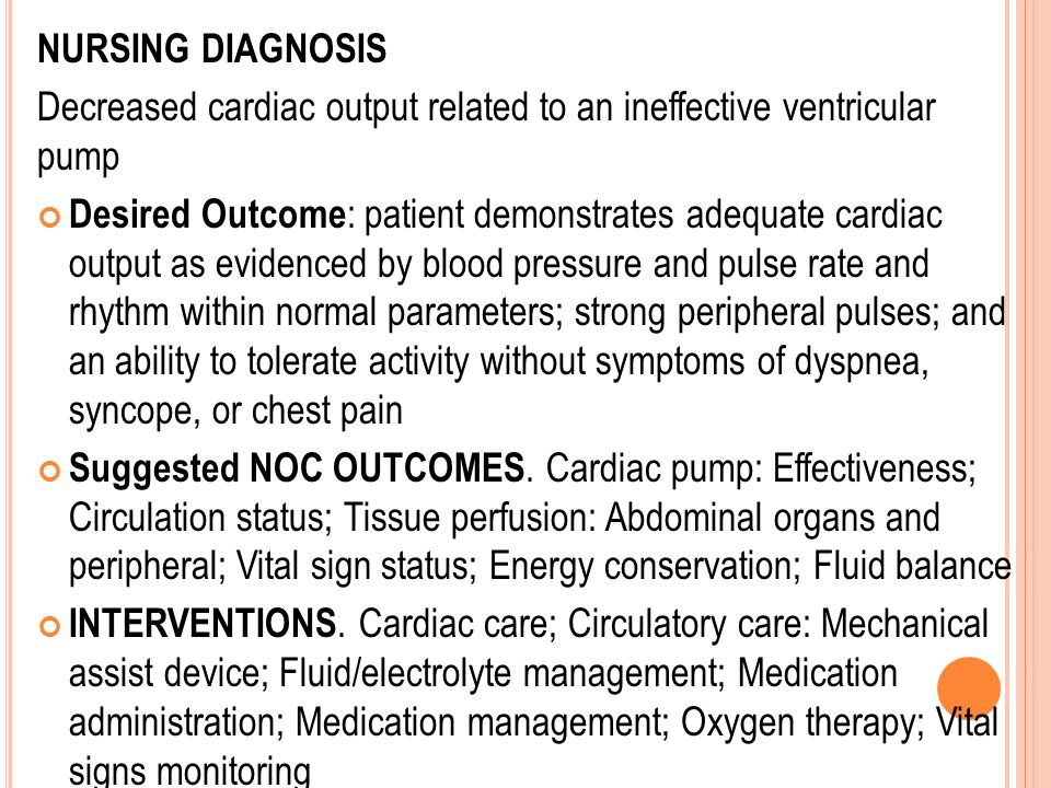 NURSING DIAGNOSIS Decreased cardiac output related to an ineffective ventricular pump.