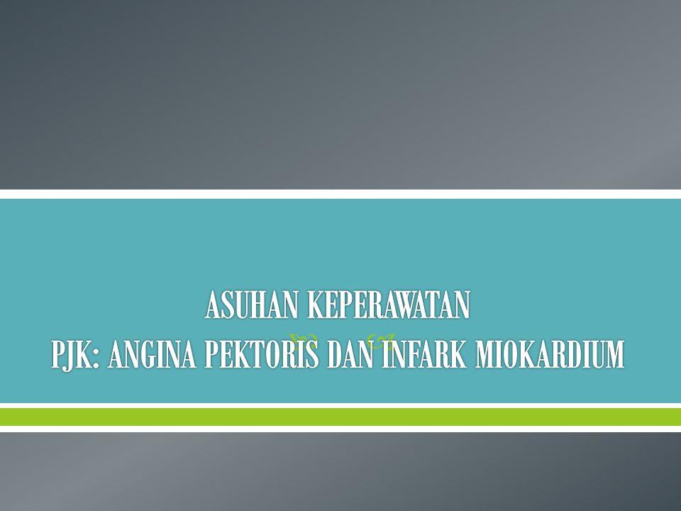 ASUHAN KEPERAWATAN PJK: ANGINA PEKTORIS DAN INFARK MIOKARDIUM