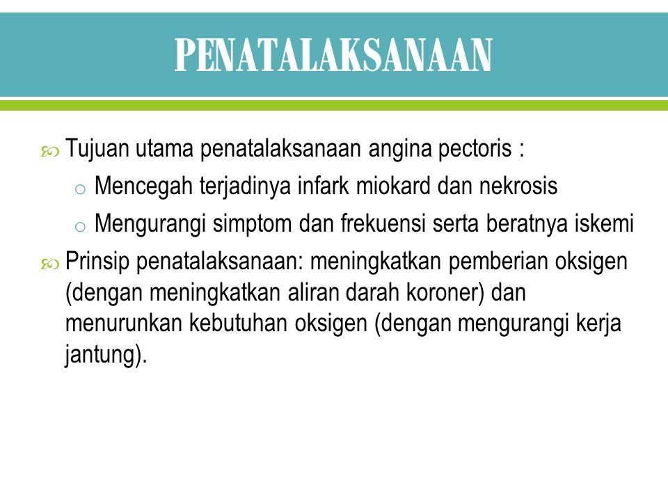 PENATALAKSANAAN Tujuan utama penatalaksanaan angina pectoris :