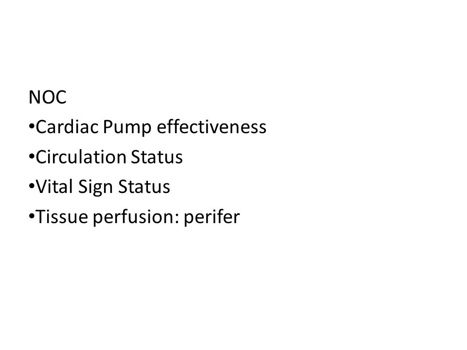 NOC Cardiac Pump effectiveness Circulation Status Vital Sign Status Tissue perfusion: perifer
