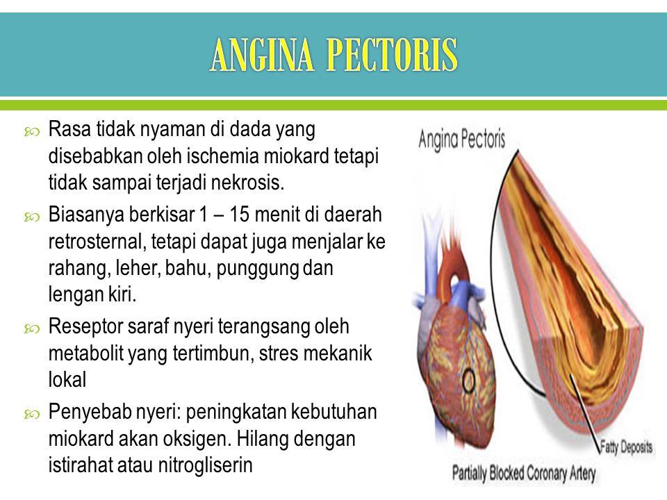 ANGINA PECTORIS Rasa tidak nyaman di dada yang disebabkan oleh ischemia miokard tetapi tidak sampai terjadi nekrosis.