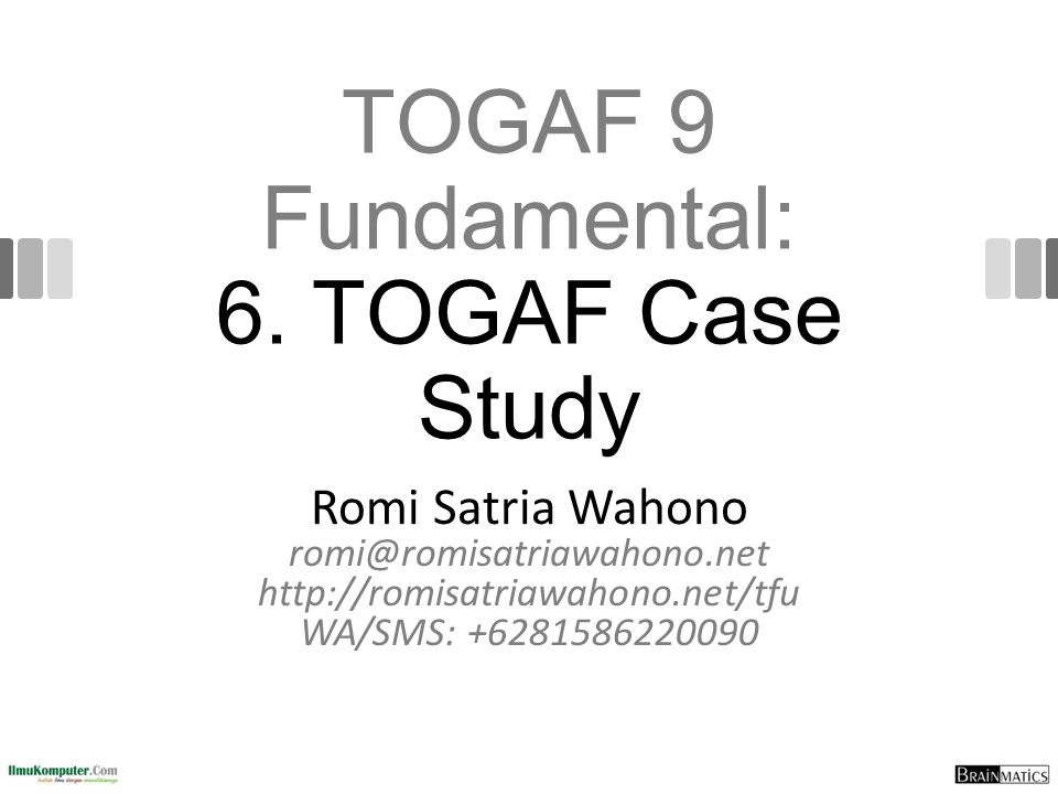 TOGAF 9 Fundamental: 6. TOGAF Case Study