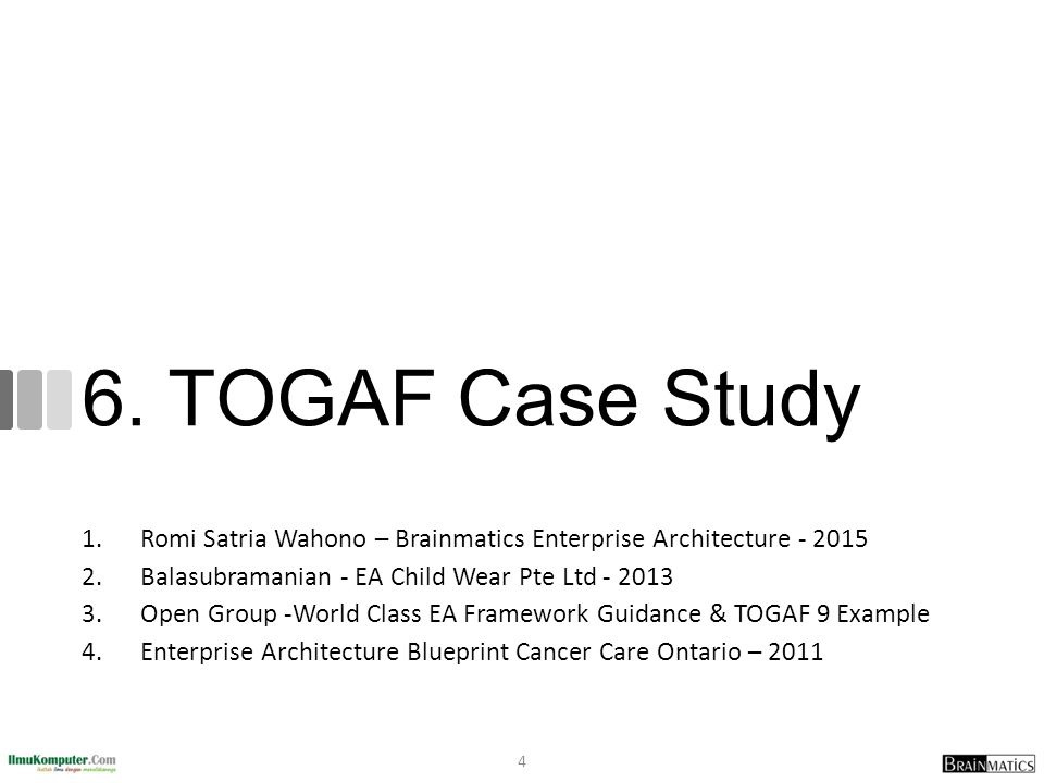 6. TOGAF Case Study Romi Satria Wahono – Brainmatics Enterprise Architecture - 2015. Balasubramanian - EA Child Wear Pte Ltd - 2013.