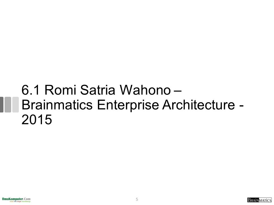 6.1 Romi Satria Wahono – Brainmatics Enterprise Architecture - 2015