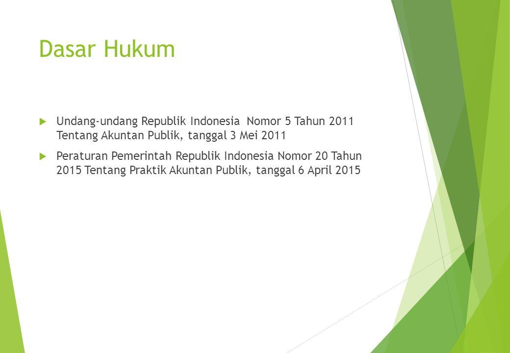 Dasar Hukum Undang-undang Republik Indonesia Nomor 5 Tahun 2011 Tentang Akuntan Publik, tanggal 3 Mei 2011.