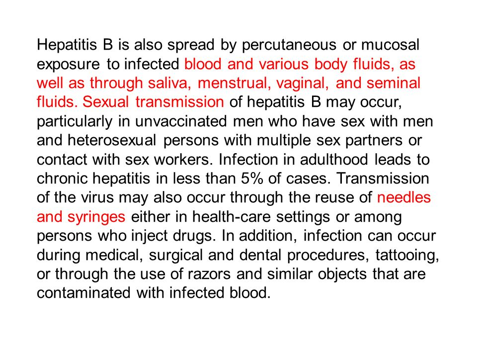 Hepatitis B is also spread by percutaneous or mucosal exposure to infected blood and various body fluids, as well as through saliva, menstrual, vaginal, and seminal fluids.