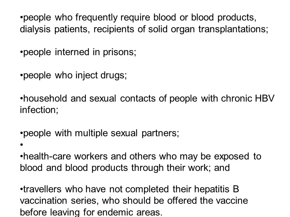 people who frequently require blood or blood products, dialysis patients, recipients of solid organ transplantations;