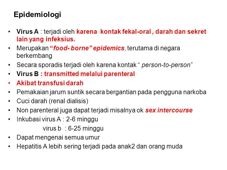 Epidemiologi Virus A : terjadi oleh karena kontak fekal-oral , darah dan sekret lain yang infeksius.