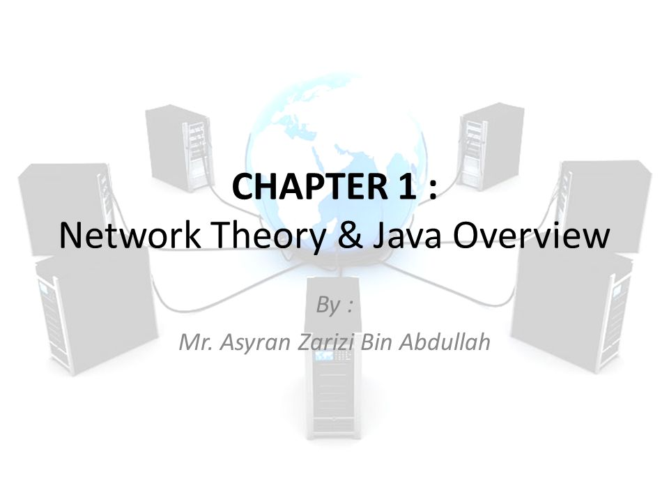 CHAPTER 1 : Network Theory & Java Overview
