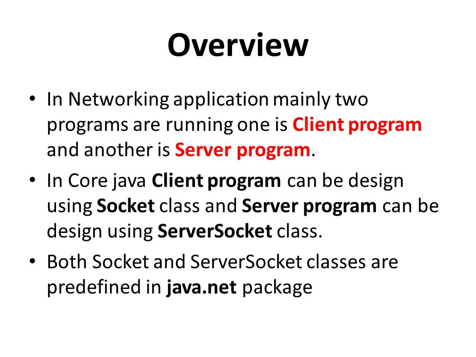 Overview In Networking application mainly two programs are running one is Client program and another is Server program.