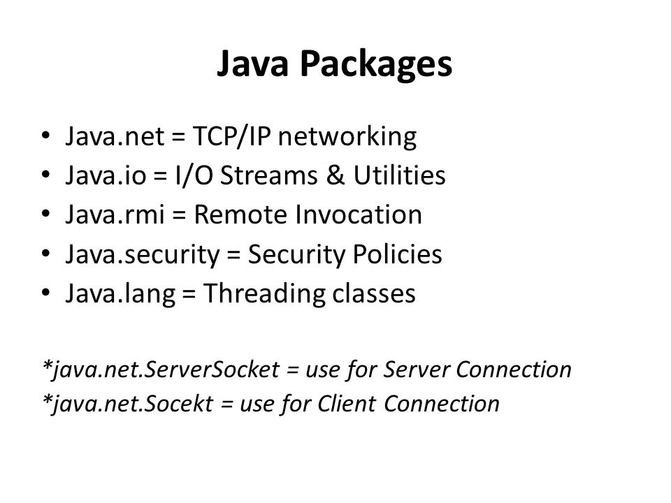 Java Packages Java.net = TCP/IP networking