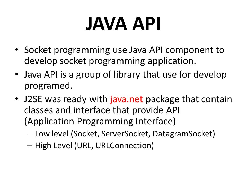 JAVA API Socket programming use Java API component to develop socket programming application.