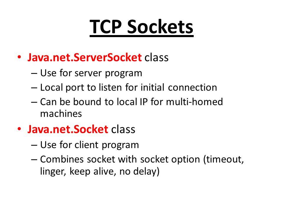 TCP Sockets Java.net.ServerSocket class Java.net.Socket class