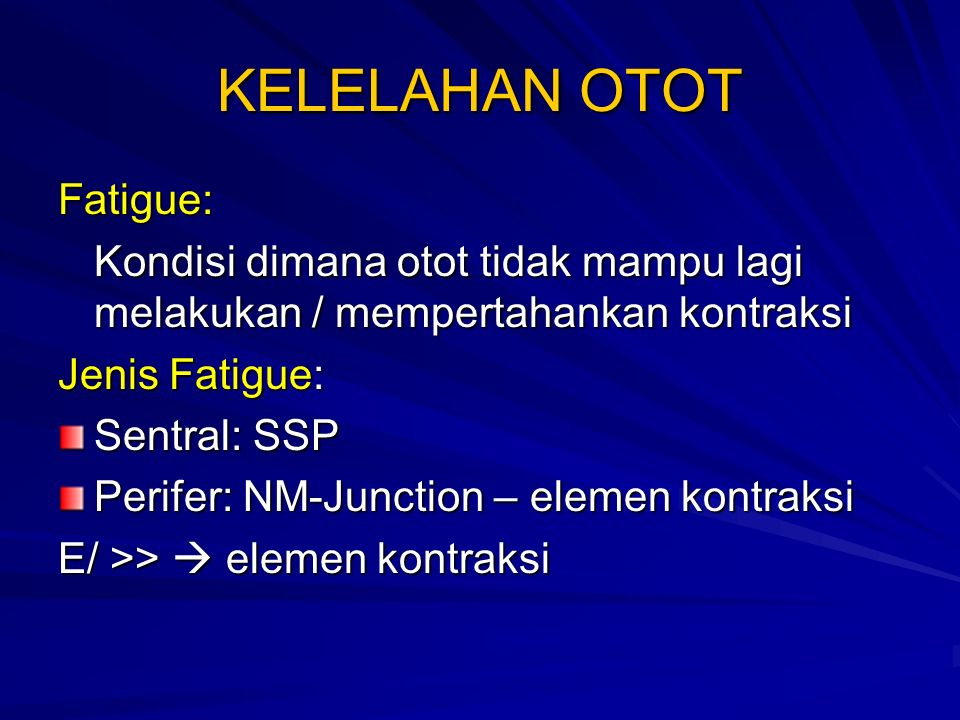 KELELAHAN OTOT Fatigue: