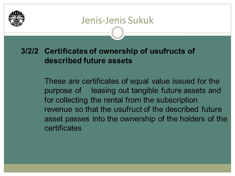 Jenis-Jenis Sukuk 3/2/2 Certificates of ownership of usufructs of described future assets.