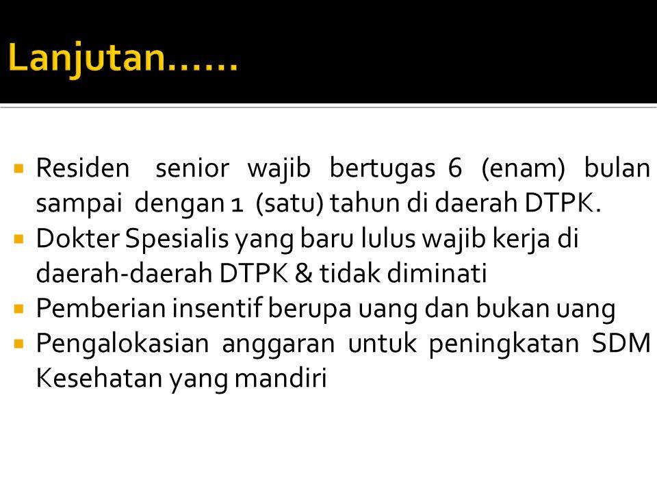 Lanjutan...... Residen senior wajib bertugas 6 (enam) bulan sampai dengan 1 (satu) tahun di daerah DTPK.