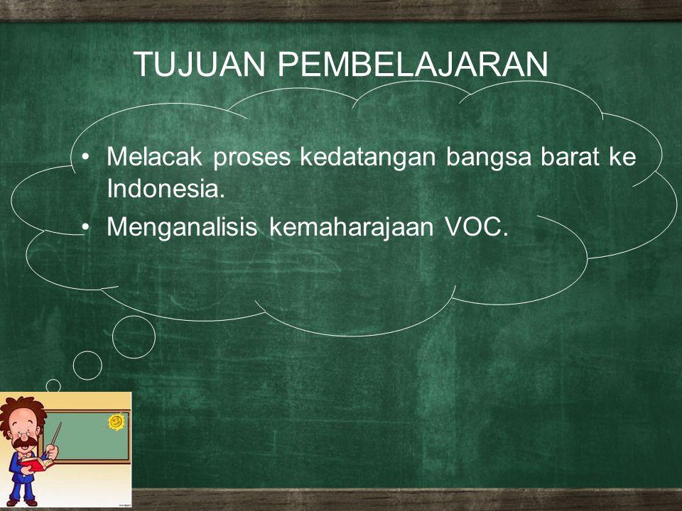 TUJUAN PEMBELAJARAN Melacak proses kedatangan bangsa barat ke Indonesia.
