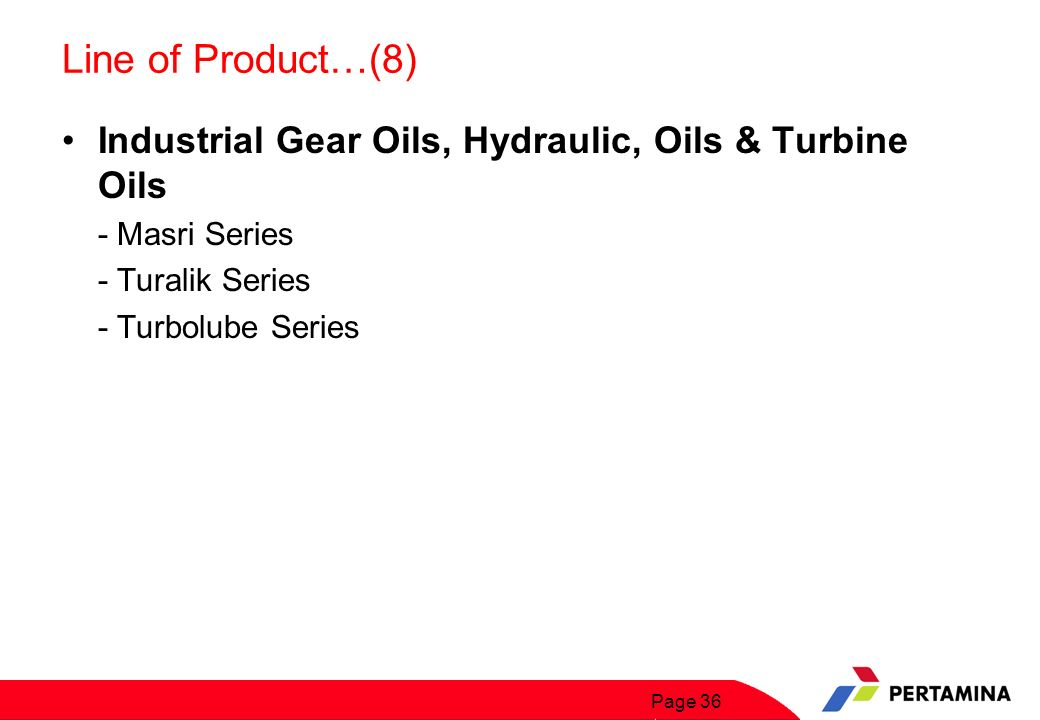 Line of Product…(9) Industrial Gear Oils, Hydraulic, Oils & Turbine Oils. - Masri Series. - Turalik Series.