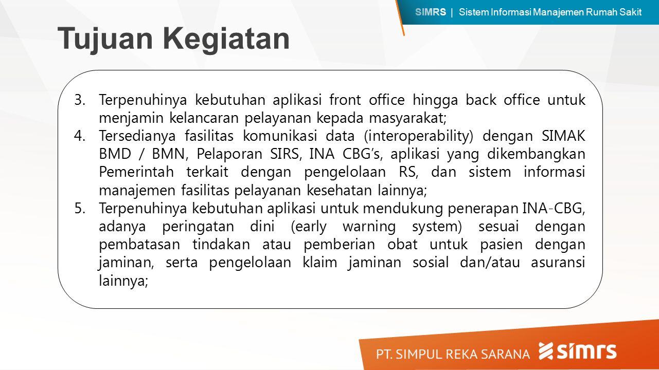 Tujuan Kegiatan Terpenuhinya kebutuhan aplikasi front office hingga back office untuk menjamin kelancaran pelayanan kepada masyarakat;