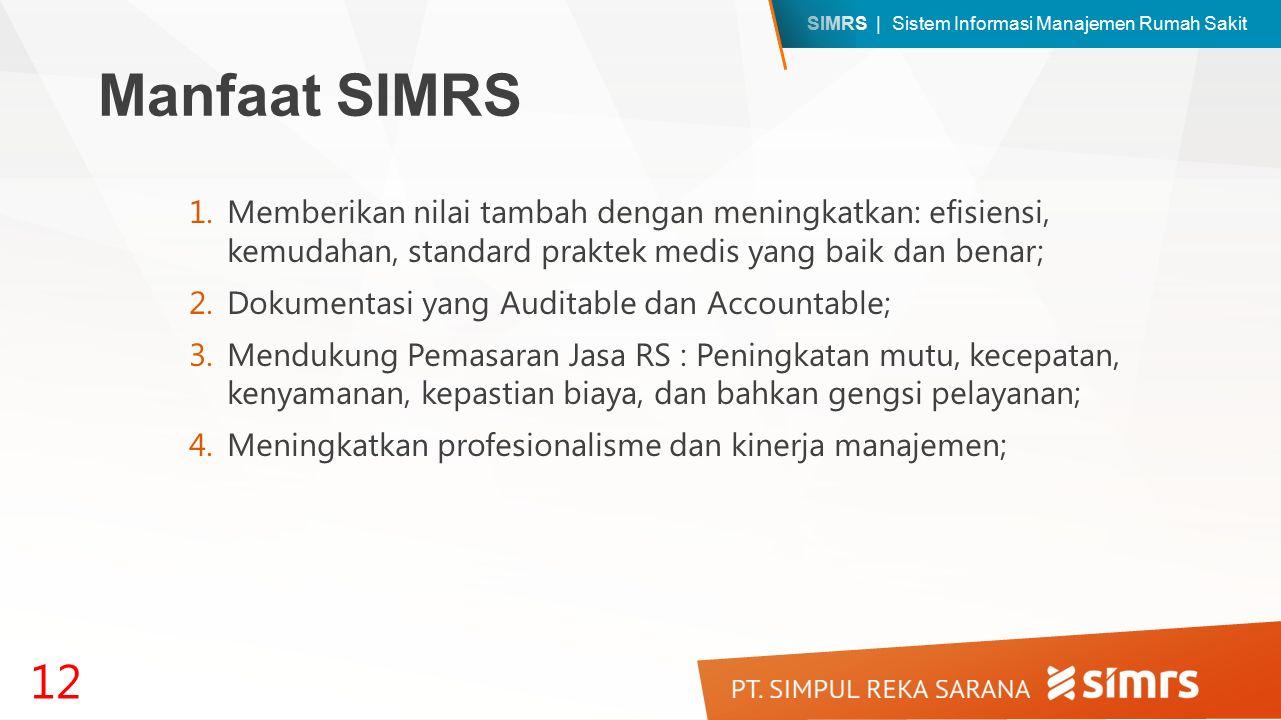 Manfaat SIMRS Memberikan nilai tambah dengan meningkatkan: efisiensi, kemudahan, standard praktek medis yang baik dan benar;