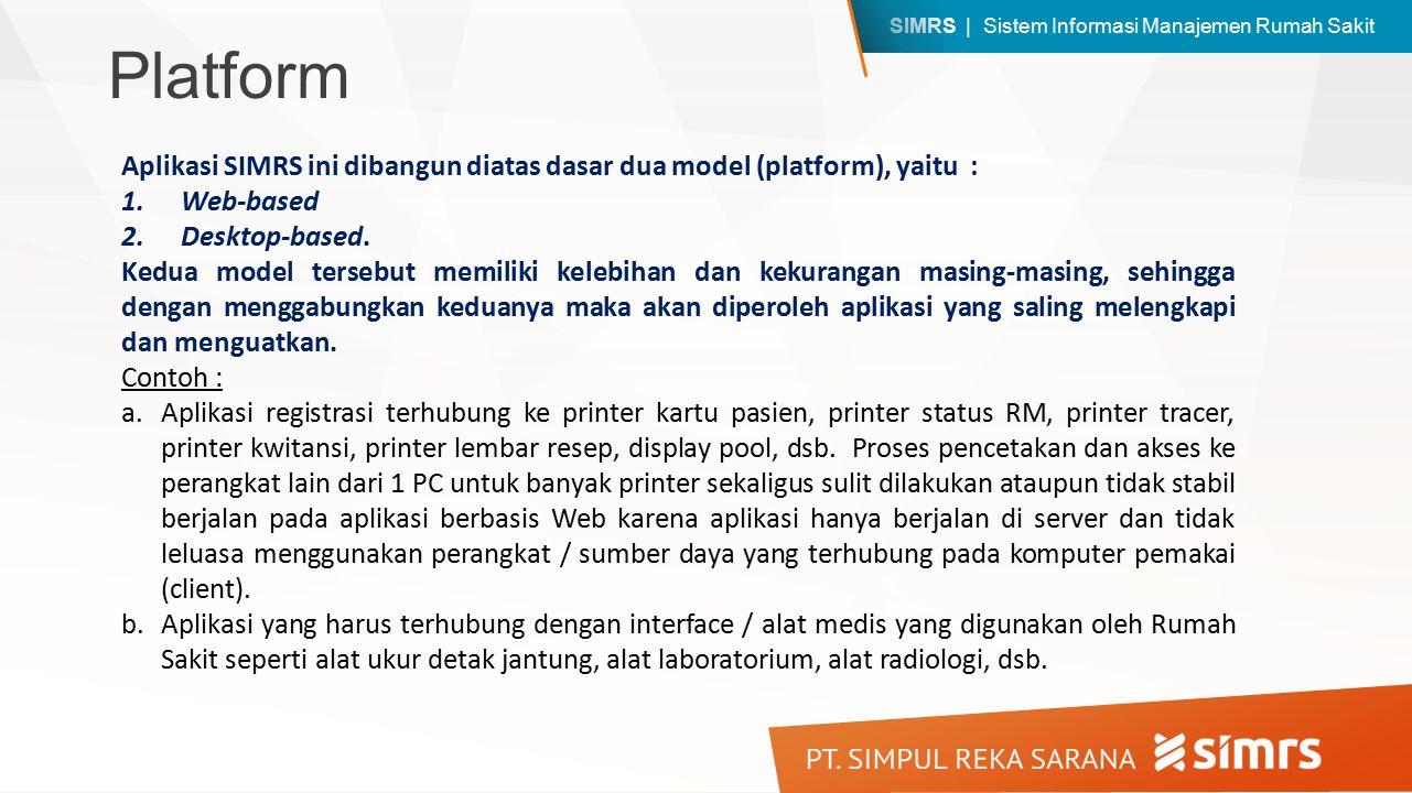 Platform Aplikasi SIMRS ini dibangun diatas dasar dua model (platform), yaitu : Web-based. Desktop-based.