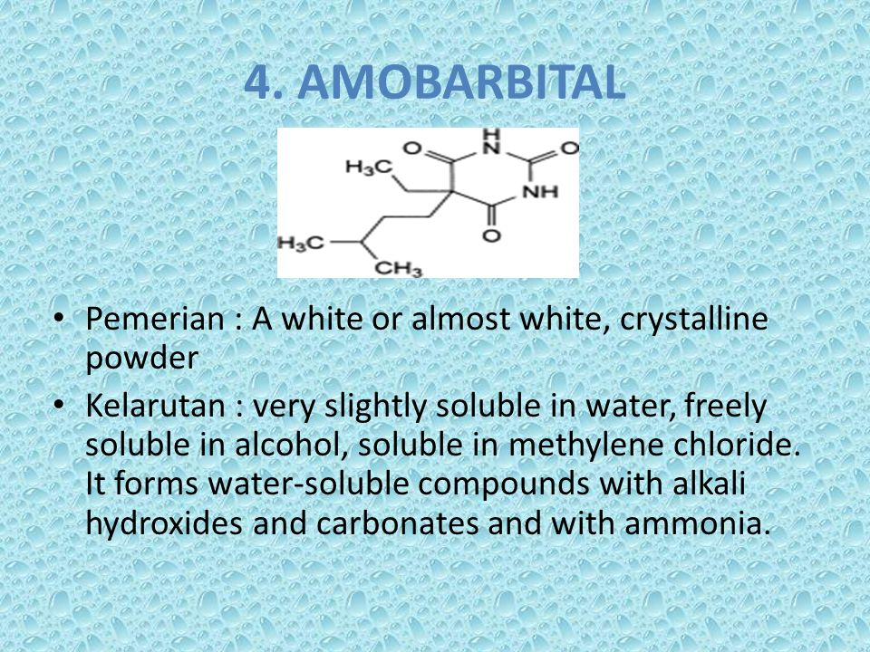 4. AMOBARBITAL Pemerian : A white or almost white, crystalline powder