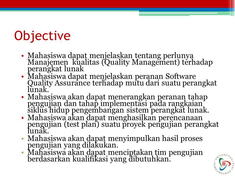 Objective Mahasiswa dapat menjelaskan tentang perlunya Manajemen kualitas (Quality Management) terhadap perangkat lunak.