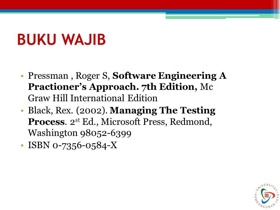 BUKU WAJIB Pressman , Roger S, Software Engineering A Practioner's Approach. 7th Edition, Mc Graw Hill International Edition.