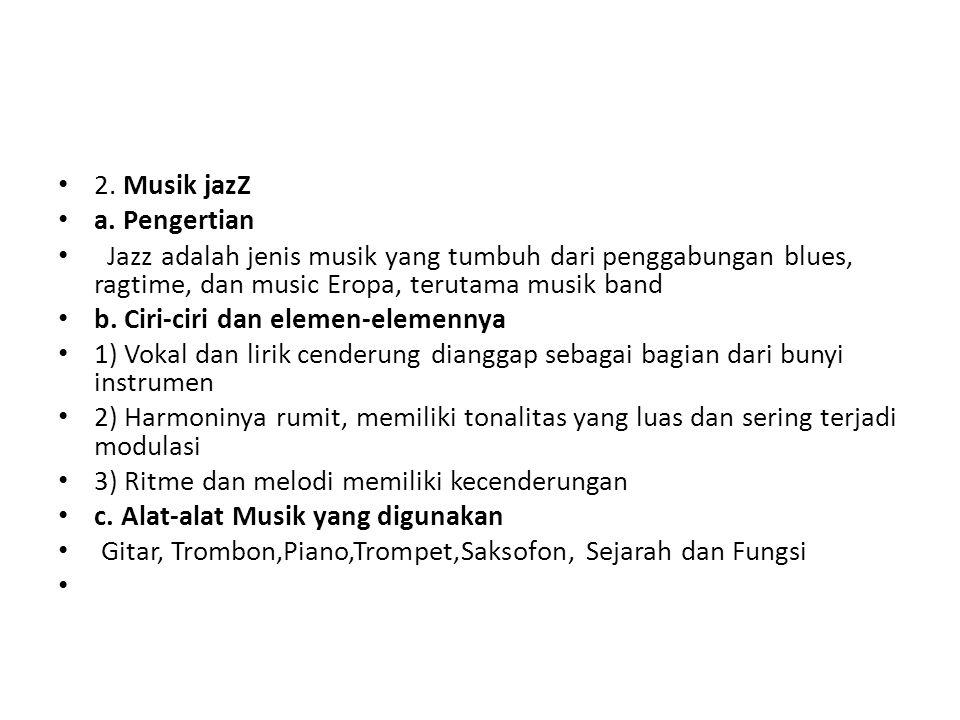 2. Musik jazZ a. Pengertian. Jazz adalah jenis musik yang tumbuh dari penggabungan blues, ragtime, dan music Eropa, terutama musik band.