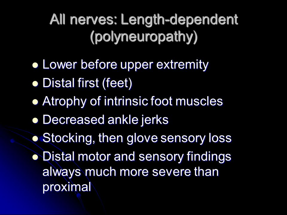 All nerves: Length-dependent (polyneuropathy)